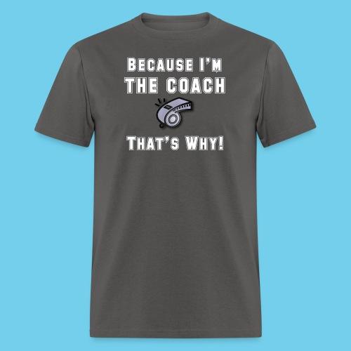 Because I'm the Coach- Women's V-neck Tee - Men's T-Shirt