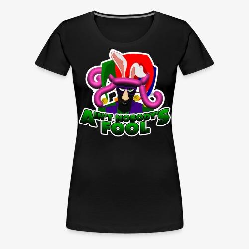 Ain't Nobody's Fool - T-Shirt - Women's Premium T-Shirt