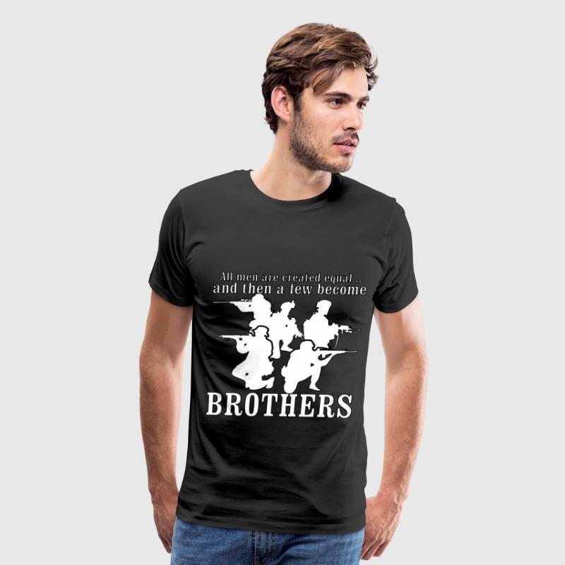 All Men Are Created Equal Then A Few Become Brothe - Men's Premium T-Shirt