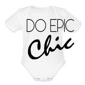 Long Sleeve Do Epic Chic T-shirt - Short Sleeve Baby Bodysuit