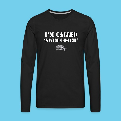 I'm Called Swim Coach..- Women's Hoodie - Men's Premium Long Sleeve T-Shirt