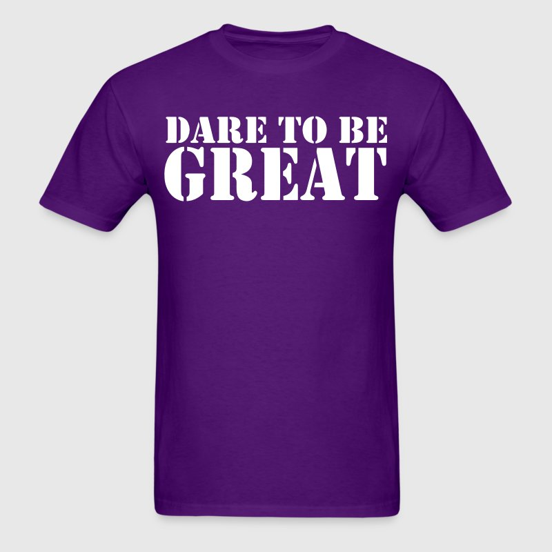 Dare to be Great t-shirt - Men's T-Shirt