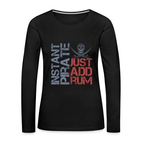 Instant Pirate - Women's Premium Long Sleeve T-Shirt