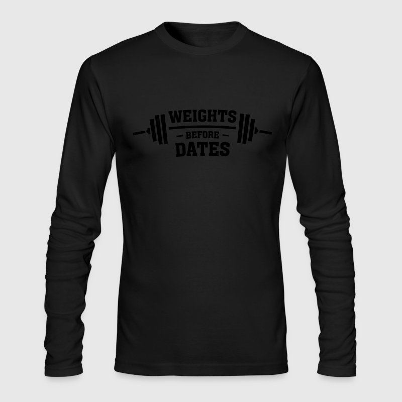 Weights Before Dates Long Sleeve Shirts - Men's Long Sleeve T-Shirt by Next Level