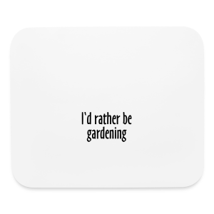 Gardener's Mug I'd rather be gardening (Right) - Mouse pad Horizontal