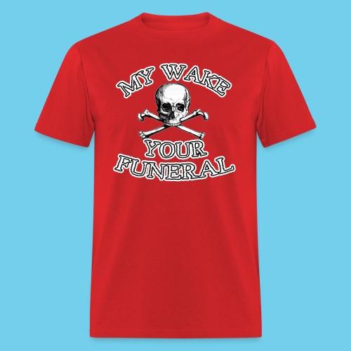 My wake = Your funeral - Kid's Tee - Men's T-Shirt