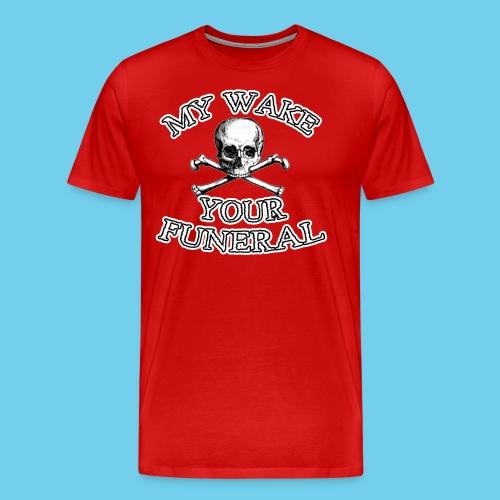 My wake = Your funeral - Kid's Tee - Men's Premium T-Shirt