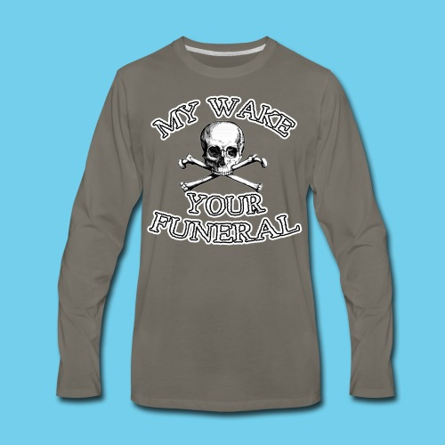 My wake = Your funeral - Kid's Tee - Men's Premium Long Sleeve T-Shirt