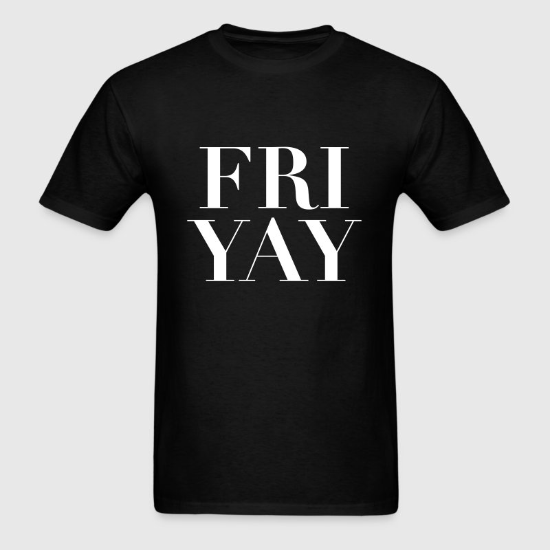 FRI YAY T-Shirts - Men's T-Shirt