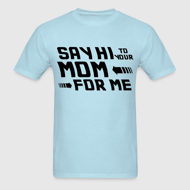 Say hi to your mom for me (2) - Men's T-Shirt