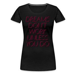 Baseball T-Shirt Dreams Don't Work Unless You Do - Women's Premium T-Shirt