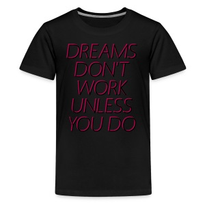 Baseball T-Shirt Dreams Don't Work Unless You Do - Kids' Premium T-Shirt