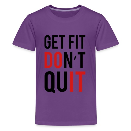 Get Fit Don't Quit - Kids' Premium T-Shirt
