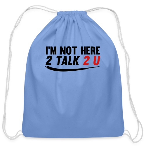 Im Not Here 2 Talk 2 You - Cotton Drawstring Bag