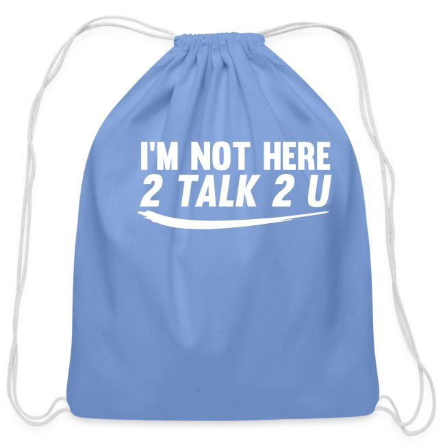Im Not Here 2 Talk 2 You