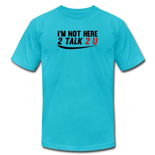 Im Not Here 2 Talk 2 You - Men's  Jersey T-Shirt