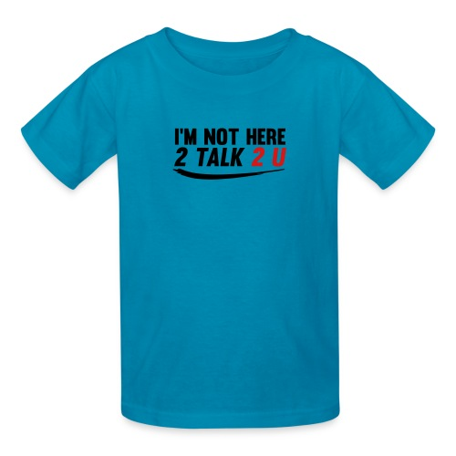 Im Not Here 2 Talk 2 You - Kids' T-Shirt