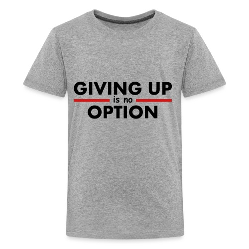Giving Up is no Option - Kids' Premium T-Shirt