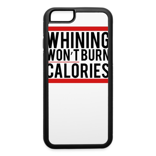 Whining won't burn calories - iPhone 6/6s Rubber Case
