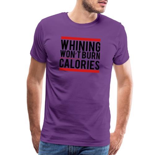 Whining won't burn calories - Men's Premium T-Shirt