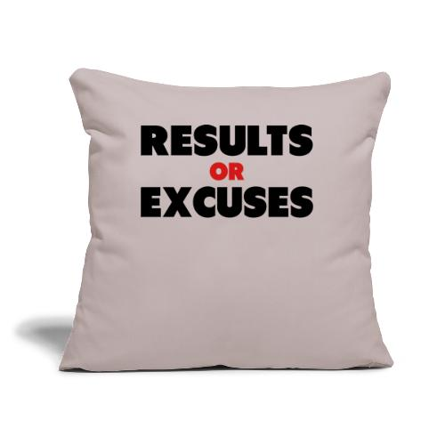 "Results Or Excuses - Throw Pillow Cover 18"" x 18"""