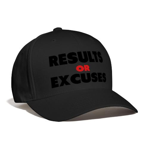 Results Or Excuses - Baseball Cap