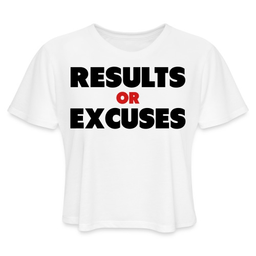 Results Or Excuses - Women's Cropped T-Shirt