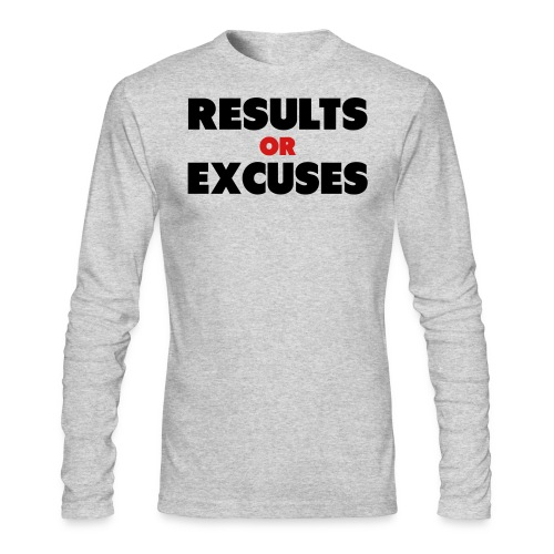 Results Or Excuses - Men's Long Sleeve T-Shirt by Next Level