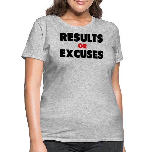 Results Or Excuses - Women's T-Shirt
