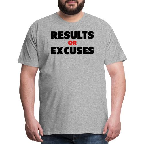 Results Or Excuses - Men's Premium T-Shirt
