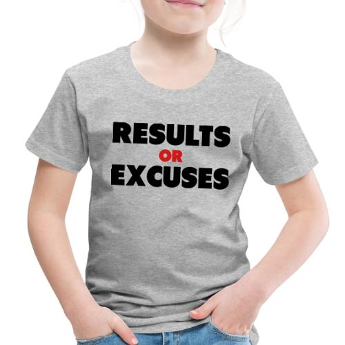 Results Or Excuses - Toddler Premium T-Shirt