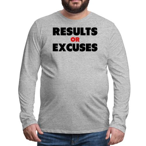 Results Or Excuses - Men's Premium Long Sleeve T-Shirt