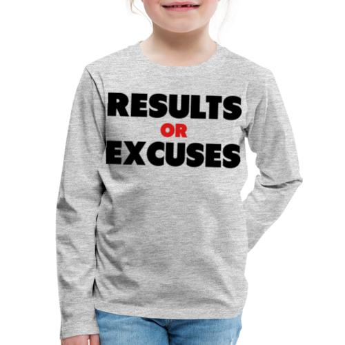 Results Or Excuses - Kids' Premium Long Sleeve T-Shirt