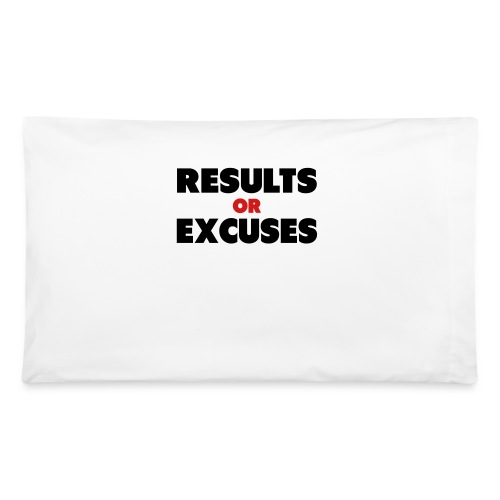 Results Or Excuses - Pillowcase 32'' x 20''