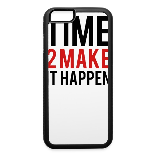 Time to make it happen - iPhone 6/6s Rubber Case