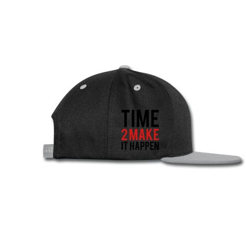 Time to make it happen - Snap-back Baseball Cap