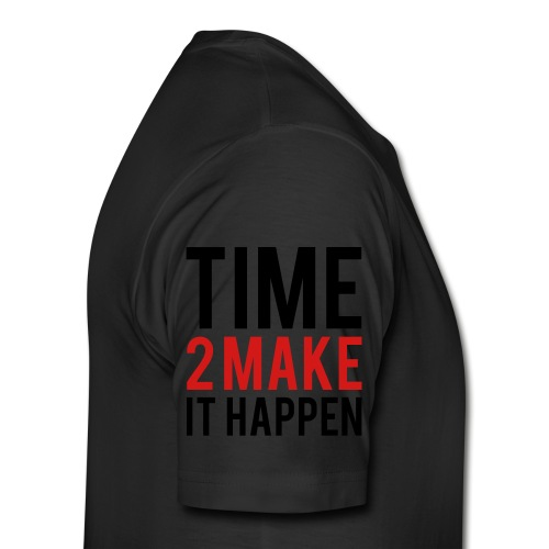 Time to make it happen - Men's Premium T-Shirt