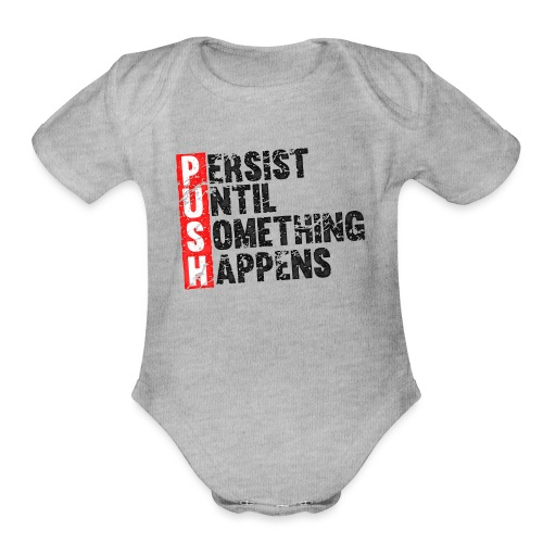 Push Retro = Persist Until Something Happens - Organic Short Sleeve Baby Bodysuit