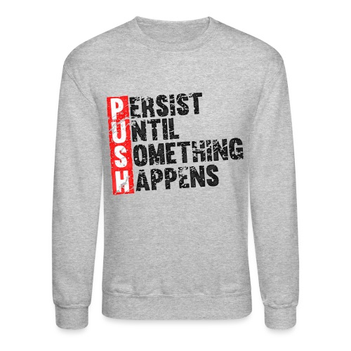 Push Retro = Persist Until Something Happens - Crewneck Sweatshirt