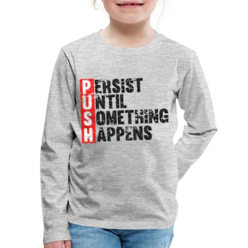 Push Retro = Persist Until Something Happens - Kids' Premium Long Sleeve T-Shirt