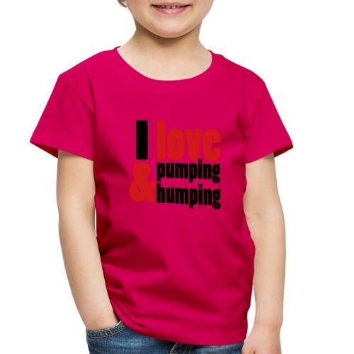 I Love Pumping - Toddler Premium T-Shirt