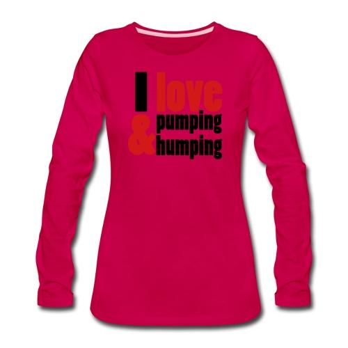 I Love Pumping - Women's Premium Long Sleeve T-Shirt