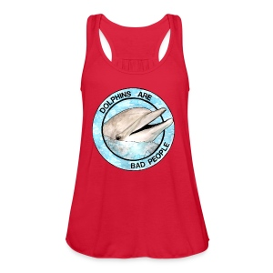 Dolphins Are Bad People Women's T-shirt - Women's Flowy Tank Top by Bella