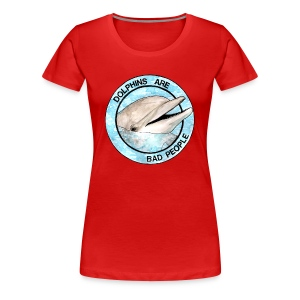 Dolphins Are Bad People Women's T-shirt - Women's Premium T-Shirt