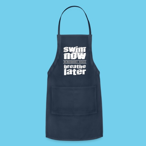Swim Now Breath Later- Mens Long Sleeve - Adjustable Apron