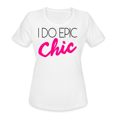 I Do Epic Chic! - Women's Moisture Wicking Performance T-Shirt