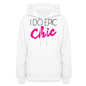 I Do Epic Chic! - Women's Hoodie