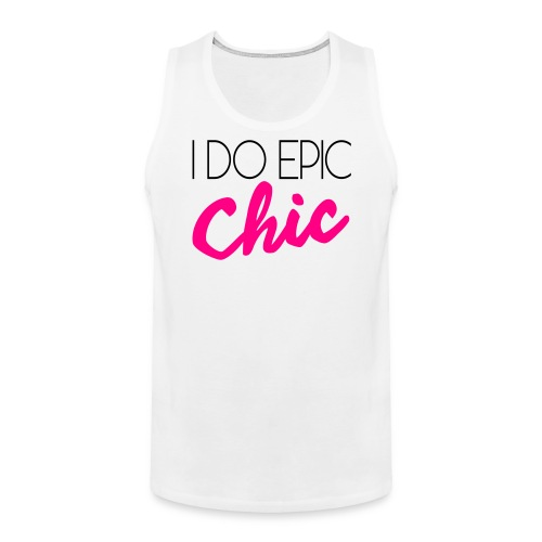 I Do Epic Chic! - Men's Premium Tank