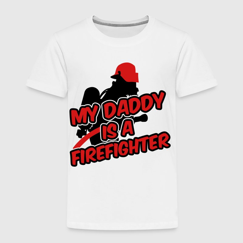 My daddy is a firefighter Baby & Toddler Shirts - Toddler Premium T-Shirt