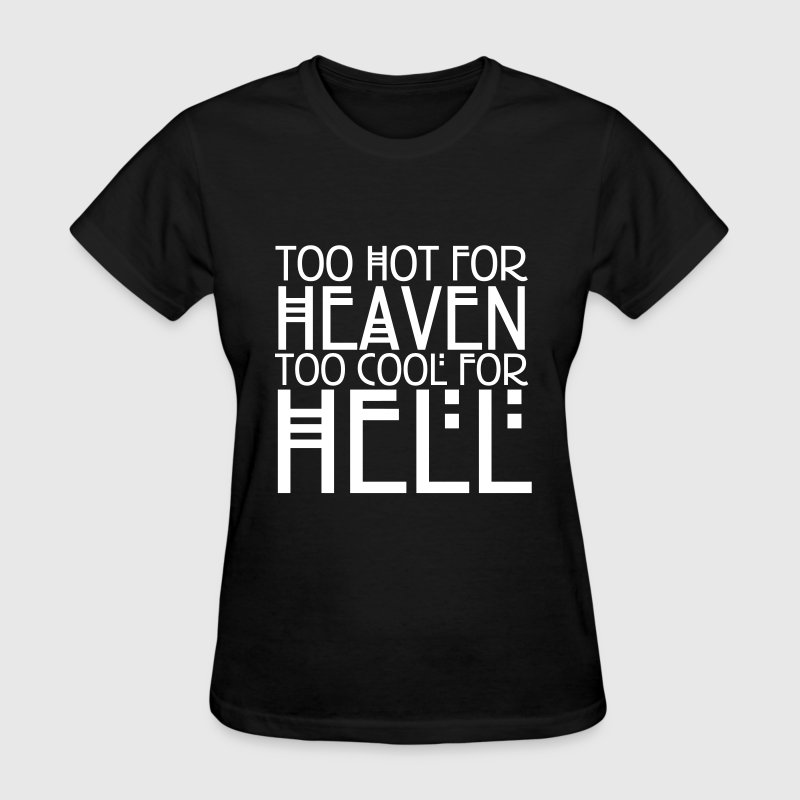 Too hot for heaven too cool for hell Women's T-Shirts - Women's T-Shirt